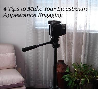 4 Tips to Make Your Livestream Appearance Engaging