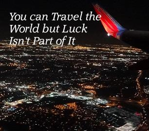 You can Travel the World But Luck Isn't Part of It