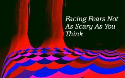 Facing Fears Not As Scary As You Think