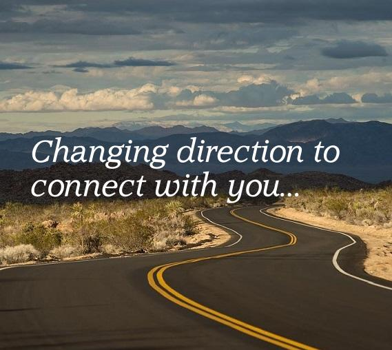 Changing Direction to Connect With You…