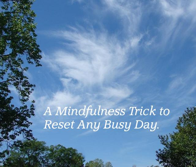 A Mindfulness Trick to Reset Any Busy Day