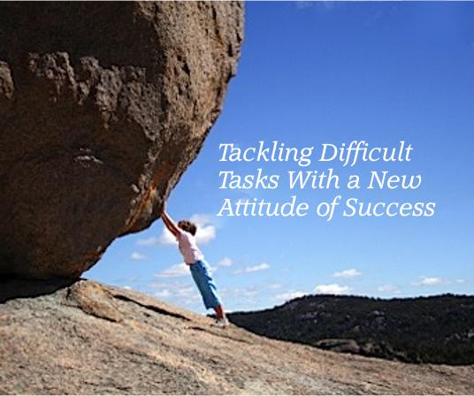 Tackling Difficult Tasks with a New Attitude of Success!