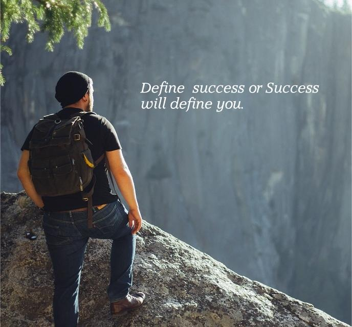 Define Success or Success Will Define You…